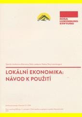 Lokální ekonomika: návod k použití : sborník z konference Alternativy Zdola s podporou Nadace Rosy Luxemburgové (odkaz v elektronickém katalogu)