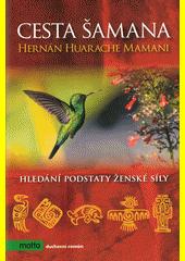 Cesta šamana : hledání podstaty ženské síly  (odkaz v elektronickém katalogu)