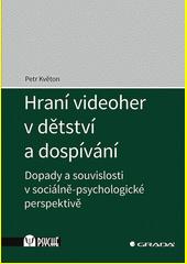 Hraní videoher v dětství a dospívání : dopady a souvislosti v sociálně-psychologické perspektivě  (odkaz v elektronickém katalogu)