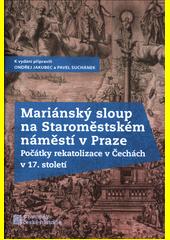 Mariánský sloup na Staroměstském náměstí v Praze : počátky rekatolizace v Čechách v 17. století  (odkaz v elektronickém katalogu)