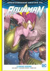 Aquaman. Kniha pátá, Zlomená koruna  (odkaz v elektronickém katalogu)