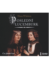 Poslední Lucemburk  (odkaz v elektronickém katalogu)