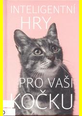 Inteligentní hry pro vaši kočku  (odkaz v elektronickém katalogu)