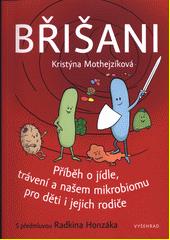 Břišani : příběh o jídle, trávení a našem mikrobiomu pro děti a jejich rodiče  (odkaz v elektronickém katalogu)