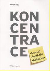 Koncentrace : pozornost, soustředění, produktivita  (odkaz v elektronickém katalogu)