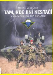 Tam, kde jiní nestačí : 4. brigáda rychlého nasazení  Obrany národa   (odkaz v elektronickém katalogu)