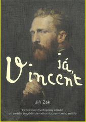 Já, Vincent : expresivní životopisný román o tvorbě i tragédii slavného nizozemského malíře  (odkaz v elektronickém katalogu)