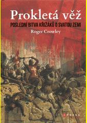 Prokletá věž : poslední bitva křižáků o Svatou zemi  (odkaz v elektronickém katalogu)