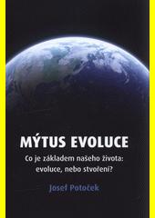 Mýtus evoluce : co je základem našeho života: evoluce, nebo stvoření?  (odkaz v elektronickém katalogu)