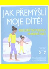 Jak přemýšlí moje dítě? : praktická dětská psychologie pro moderní rodiče  (odkaz v elektronickém katalogu)