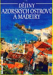 Dějiny Azorských ostrovů a Madeiry  (odkaz v elektronickém katalogu)