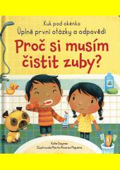 Proč si musím čistit zuby? : úplně první otázky a odpovědi  (odkaz v elektronickém katalogu)