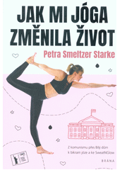 Jak mi jóga změnila život : z komunismu přes Bílý dům k bikram józe a ke SweatNGlow  (odkaz v elektronickém katalogu)