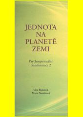 Psychospirituální transformace. 2, Jednota na planetě Zemi  (odkaz v elektronickém katalogu)