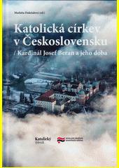Katolická církev v Československu : kardinál Josef Beran a jeho doba  (odkaz v elektronickém katalogu)