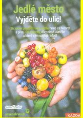 Jedlé město - Vyjděte do ulic! : 36 zdraví prospěšných rostlin hned za humny a přes 100 receptů, díky nimž ušetříte a které vám udělají radost  (odkaz v elektronickém katalogu)
