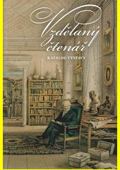Vzdělaný čtenář : katalog výstavy : státní zámek Kynžvart, 8.8.-10.10.2020 (odkaz v elektronickém katalogu)