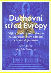Duchovní střed Evropy : dějiny Mariánského sloupu na Staroměstském náměstí v Praze 1650-2020  (odkaz v elektronickém katalogu)