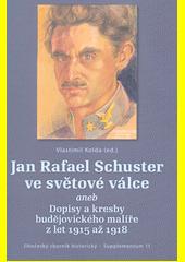 Jan Rafael Schuster ve světové válce, aneb, Dopisy a kresby budějovického malíře z let 1915-1918  (odkaz v elektronickém katalogu)