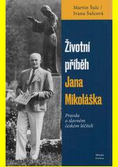 Životní příběh Jana Mikoláška : pravda o slavném českém léčiteli  (odkaz v elektronickém katalogu)