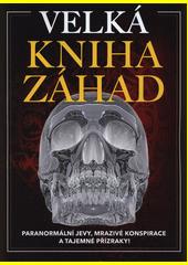 Velká kniha záhad : paranormální jevy, mrazivé konspirace a tajemné přízraky!  (odkaz v elektronickém katalogu)