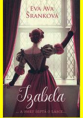 Izabela : ...a smrt šeptá o lásce...  (odkaz v elektronickém katalogu)