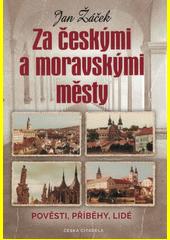 Za českými a moravskými městy : pověsti, příběhy, lidé  (odkaz v elektronickém katalogu)