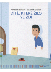 Dítě, které žilo ve zdi  (odkaz v elektronickém katalogu)
