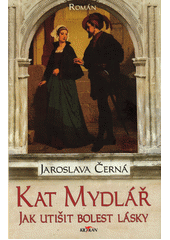 Kat Mydlář : jak utišit bolest lásky : román  (odkaz v elektronickém katalogu)