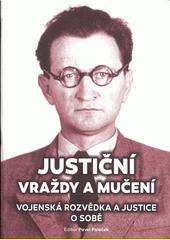 Justiční vraždy a mučení : vojenská rozvědka a justice o sobě  (odkaz v elektronickém katalogu)