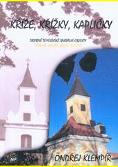 Kříže, křížky, kapličky : drobné temelínské sakrální objekty : Temelín, Kaliště, Shon, Rozovy : Ondřej Klempíř (odkaz v elektronickém katalogu)