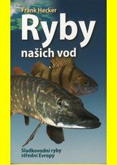 Ryby našich vod : sladkovodní ryby střední Evropy  (odkaz v elektronickém katalogu)
