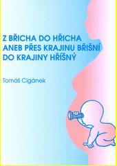 Z břicha do hřicha, aneb, Přes krajinu břišní do krajiny hříšný  (odkaz v elektronickém katalogu)
