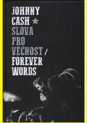 Slova pro věčnost = forever words : Johnny Cash ; z anglického originálu Forever words. The unknown poems ... přeložil Martin Světlík (odkaz v elektronickém katalogu)
