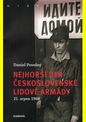 Nejhorší den československé lidové armády 21. srpen 1968  (odkaz v elektronickém katalogu)