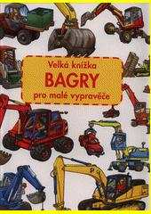 Bagry : velká knížka pro malé vypravěče  (odkaz v elektronickém katalogu)
