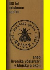 100 let existence spolku Včelařský spolek pro Mníšek a okolí, aneb, Kronika včelařství v Mníšku a okolí : 1920-2020  (odkaz v elektronickém katalogu)