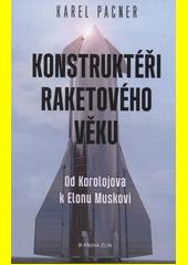 Konstruktéři raketového věku : od Koroljova k Elonu Muskovi  (odkaz v elektronickém katalogu)