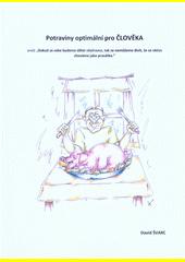 Potraviny optimální pro člověka, aneb, Dokud ze sebe budeme dělat všežravce, tak se nemůžeme divit, že se občas chováme jako prasátka  (odkaz v elektronickém katalogu)