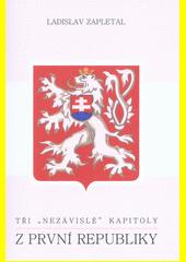 Tři  nezávislé  kapitoly z první republiky  (odkaz v elektronickém katalogu)