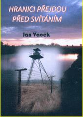 Hranici přejdou před svítáním : román z pohraničí  (odkaz v elektronickém katalogu)