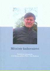 Mi(ni)str knihovnictví : kolektivní monografie k životnímu jubileu PhDr. Víta Richtera  (odkaz v elektronickém katalogu)