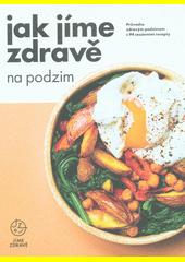Jak jíme zdravě na podzim  (odkaz v elektronickém katalogu)