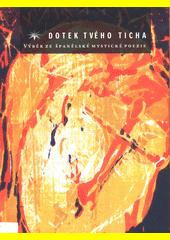 Dotek tvého ticha : výběr ze španělské mystické poezie  (odkaz v elektronickém katalogu)