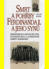 Smrt a pohřby Ferdinanda I. a jeho synů : reprezentace katolické víry, politické moci a dynastické paměti Habsburků  (odkaz v elektronickém katalogu)