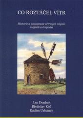 Co roztáčel vítr : historie a současnost větrných mlýnů, mlýnků a čerpadel  (odkaz v elektronickém katalogu)