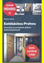 Estébáckou Prahou : průvodce po pražských sídlech Státní bezpečnosti  (odkaz v elektronickém katalogu)