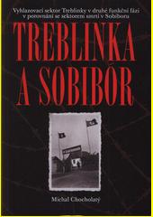 Treblinka a Sobibór : vyhlazovací sektor Treblinky v druhé funkční fázi v porovnání se sektorem smrti Sobiboru  (odkaz v elektronickém katalogu)