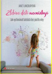 Zlobivé děti neexistují : jak vychovávat děti bez pocitu viny  (odkaz v elektronickém katalogu)