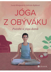 Jóga z obýváku : pozvěte si jógu domů  (odkaz v elektronickém katalogu)